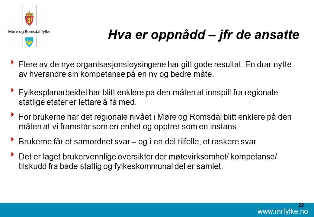 www.mrfylke.no 22 Hva er oppnådd – jfr de ansatte  Flere av de nye organisasjonsløysingene har gitt gode resultat.