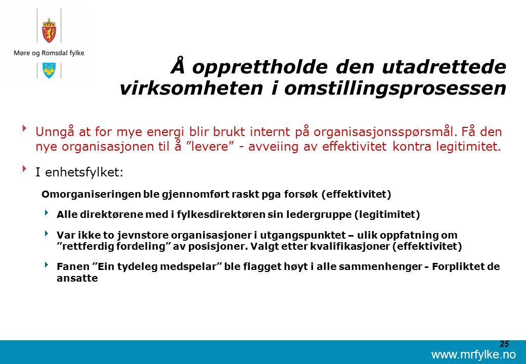 www.mrfylke.no 25 Å opprettholde den utadrettede virksomheten i omstillingsprosessen  Unngå at for mye energi blir brukt internt på organisasjonsspørsmål.