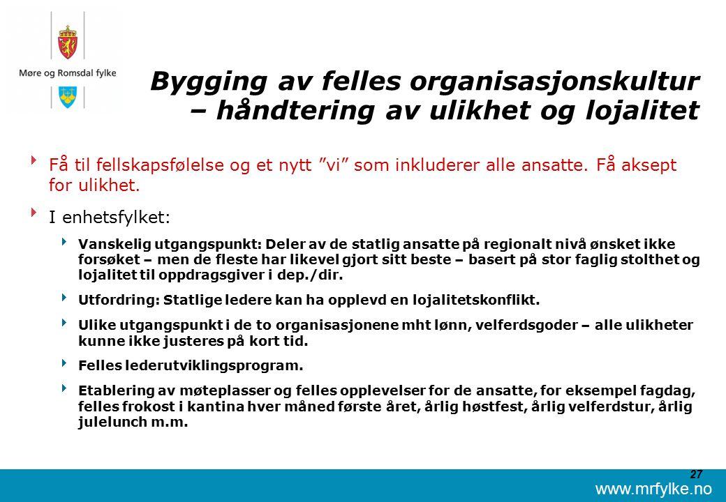 www.mrfylke.no 27 Bygging av felles organisasjonskultur – håndtering av ulikhet og lojalitet  Få til fellskapsfølelse og et nytt vi som inkluderer alle ansatte.