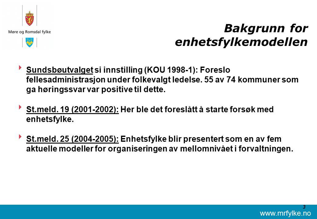 www.mrfylke.no 3 Bakgrunn for enhetsfylkemodellen  Sundsbøutvalget si innstilling (KOU 1998-1): Foreslo fellesadministrasjon under folkevalgt ledelse.