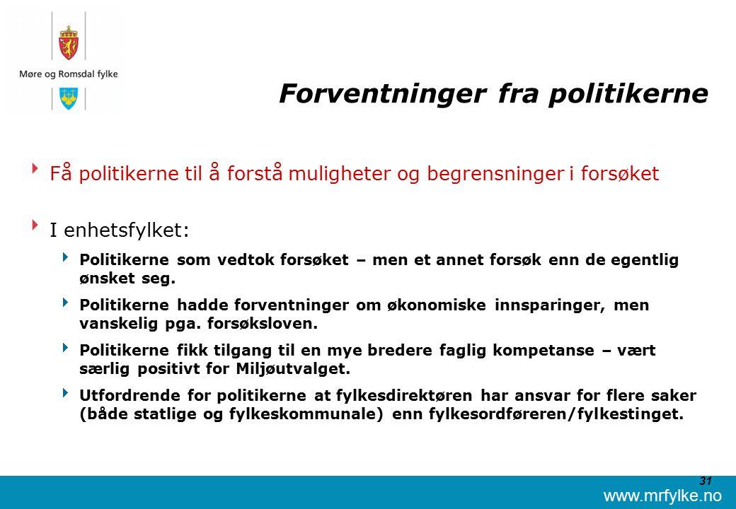 www.mrfylke.no 31 Forventninger fra politikerne  Få politikerne til å forstå muligheter og begrensninger i forsøket  I enhetsfylket:  Politikerne som vedtok forsøket – men et annet forsøk enn de egentlig ønsket seg.