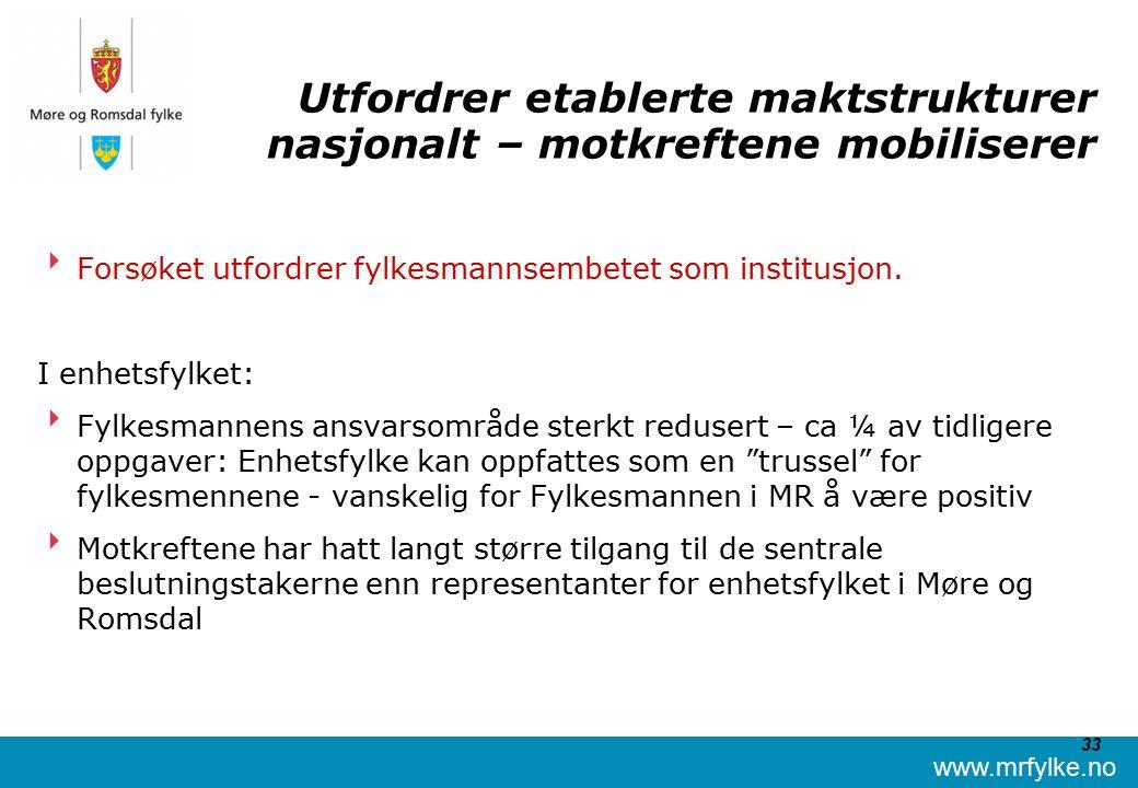 www.mrfylke.no 33 Utfordrer etablerte maktstrukturer nasjonalt – motkreftene mobiliserer  Forsøket utfordrer fylkesmannsembetet som institusjon.