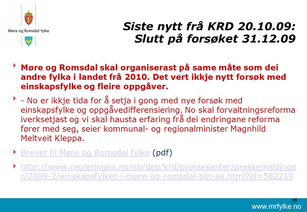 www.mrfylke.no 35 Siste nytt frå KRD 20.10.09: Slutt på forsøket 31.12.09  Møre og Romsdal skal organiserast på same måte som dei andre fylka i landet frå 2010.