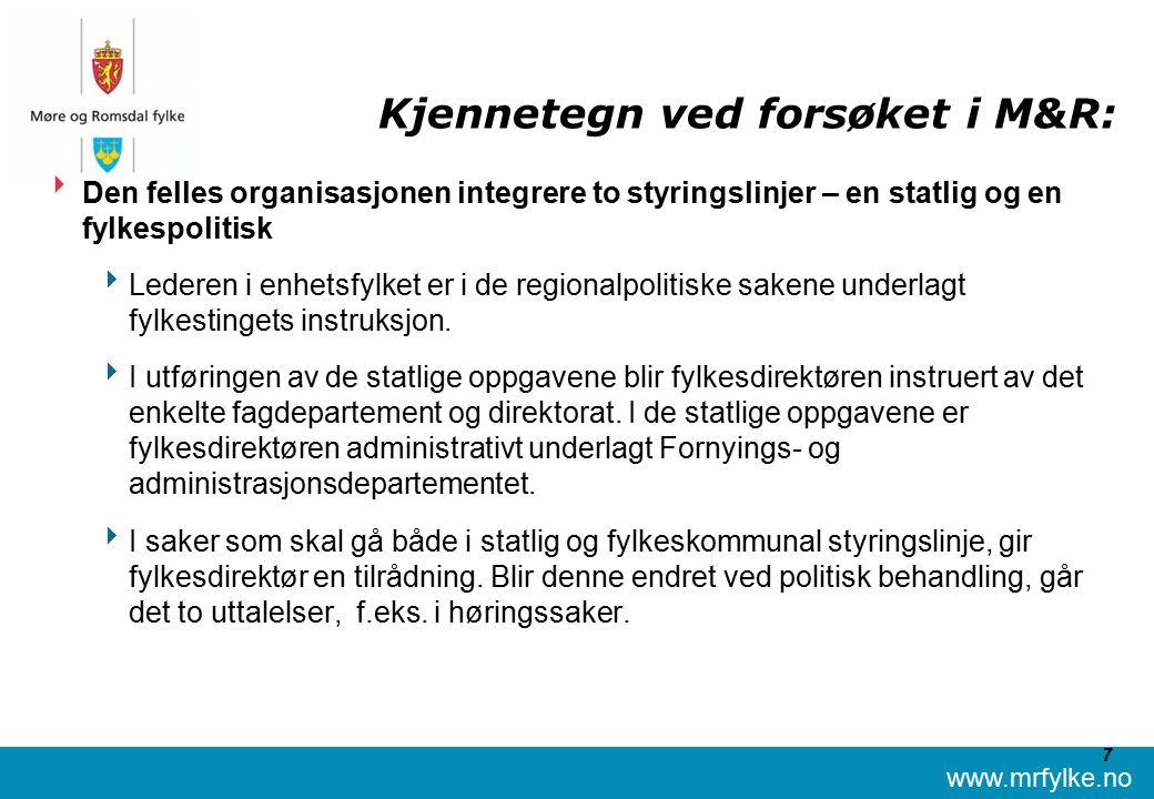 www.mrfylke.no 7 Kjennetegn ved forsøket i M&R:  Den felles organisasjonen integrere to styringslinjer – en statlig og en fylkespolitisk  Lederen i enhetsfylket er i de regionalpolitiske sakene underlagt fylkestingets instruksjon.