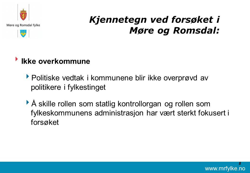 www.mrfylke.no 8 Kjennetegn ved forsøket i Møre og Romsdal:  Ikke overkommune  Politiske vedtak i kommunene blir ikke overprøvd av politikere i fylkestinget  Å skille rollen som statlig kontrollorgan og rollen som fylkeskommunens administrasjon har vært sterkt fokusert i forsøket