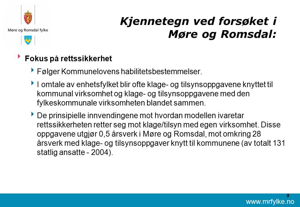 www.mrfylke.no 9 Kjennetegn ved forsøket i Møre og Romsdal:  Fokus på rettssikkerhet  Følger Kommunelovens habilitetsbestemmelser.