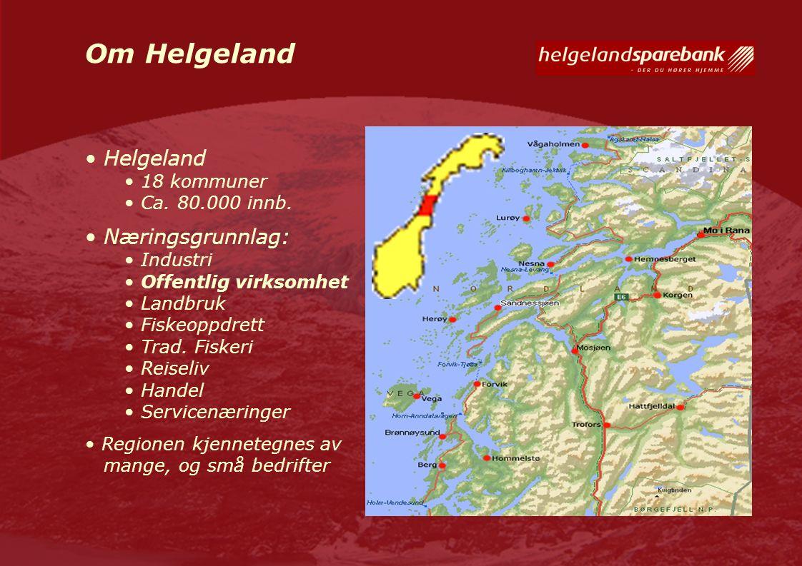 Om Helgeland Helgeland 18 kommuner Ca. 80.000 innb. Næringsgrunnlag: Industri Offentlig virksomhet Landbruk Fiskeoppdrett Trad. Fiskeri Reiseliv Hande