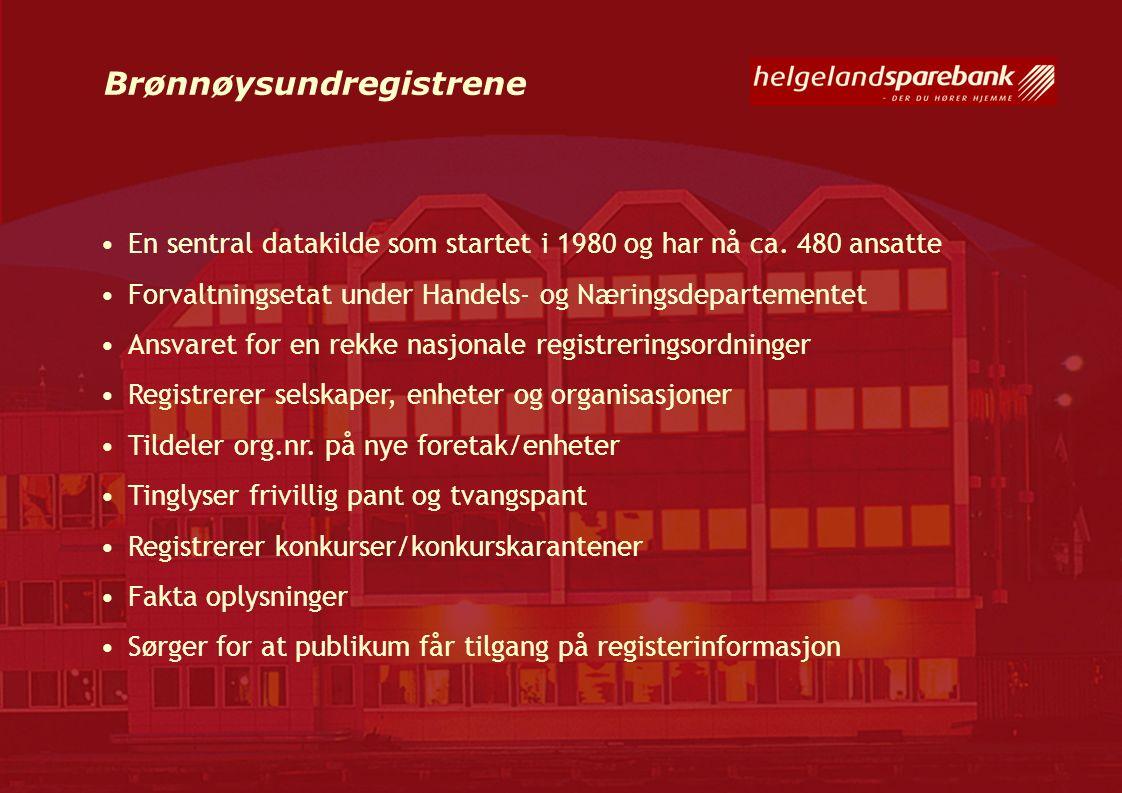 Brønnøysundregistrene En sentral datakilde som startet i 1980 og har nå ca. 480 ansatte Forvaltningsetat under Handels- og Næringsdepartementet Ansvar