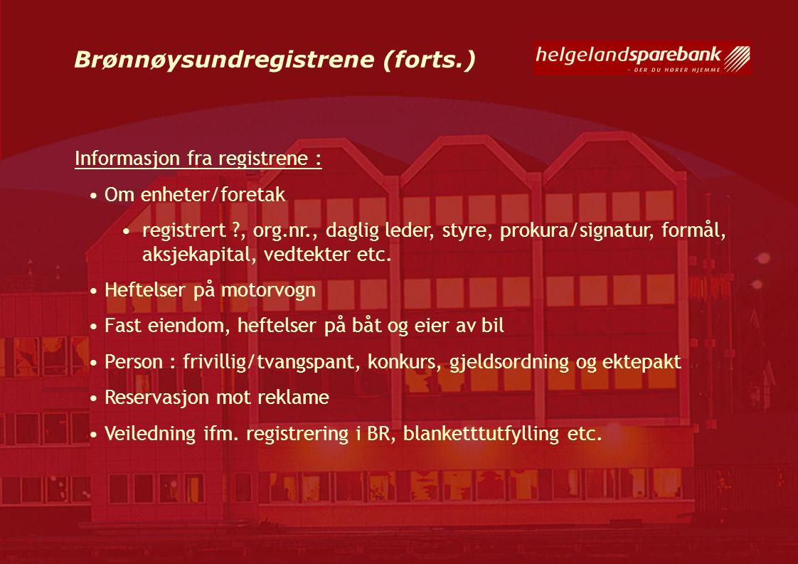 Brønnøysundregistrene (forts.) Informasjon fra registrene : Om enheter/foretak registrert ?, org.nr., daglig leder, styre, prokura/signatur, formål, a