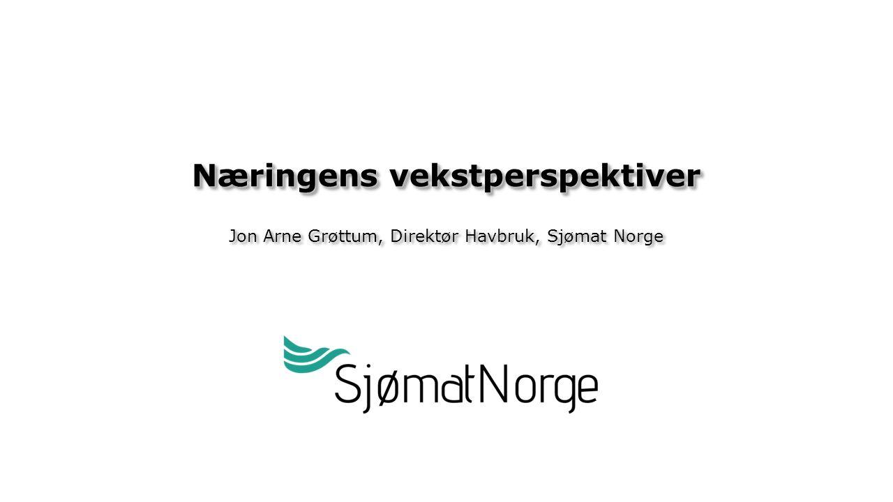 Jon Arne Grøttum, Direktør Havbruk, Sjømat Norge Næringens vekstperspektiver