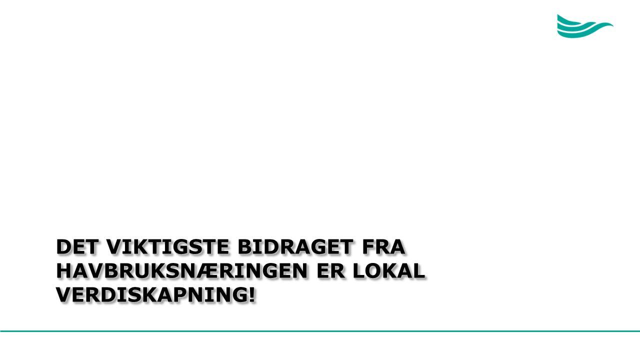 DET VIKTIGSTE BIDRAGET FRA HAVBRUKSNÆRINGEN ER LOKAL VERDISKAPNING!