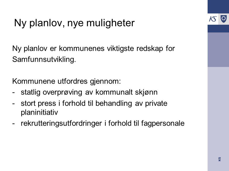 KS Ny planlov, nye muligheter Ny planlov er kommunenes viktigste redskap for Samfunnsutvikling.
