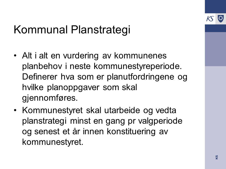 KS Kommunal Planstrategi Alt i alt en vurdering av kommunenes planbehov i neste kommunestyreperiode. Definerer hva som er planutfordringene og hvilke