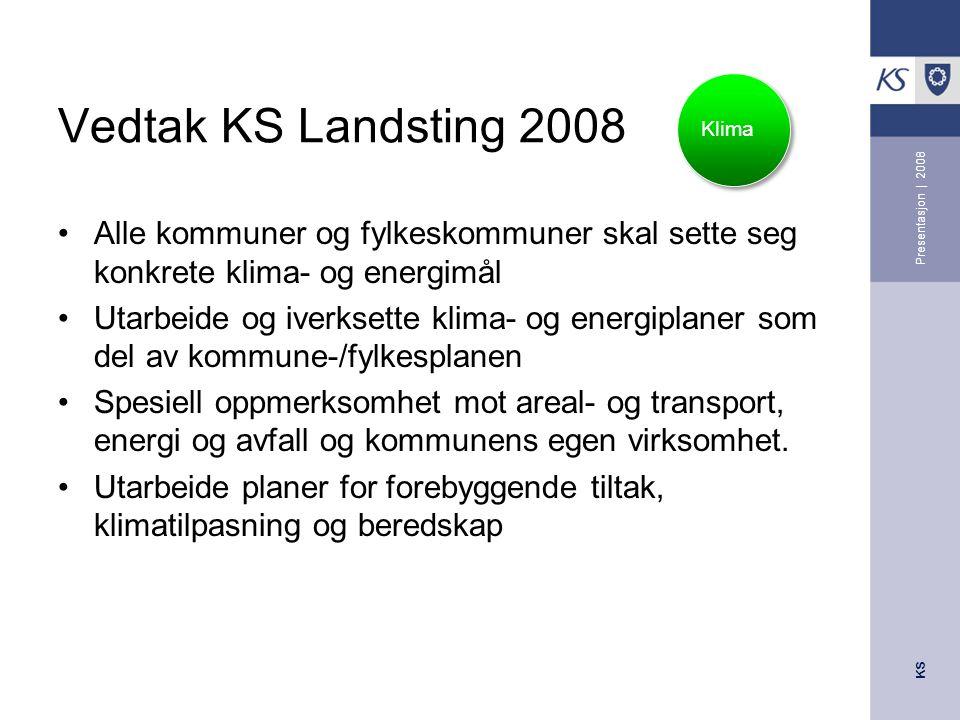 KS Presentasjon | 2008 Vedtak KS Landsting 2008 Alle kommuner og fylkeskommuner skal sette seg konkrete klima- og energimål Utarbeide og iverksette kl