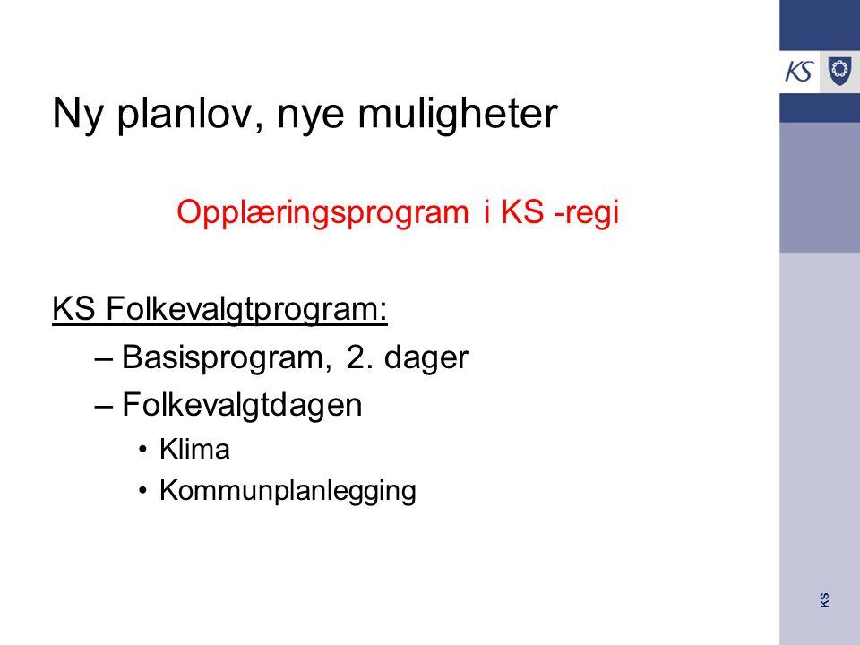 KS Ny planlov, nye muligheter Opplæringsprogram i KS -regi KS Folkevalgtprogram: –Basisprogram, 2.