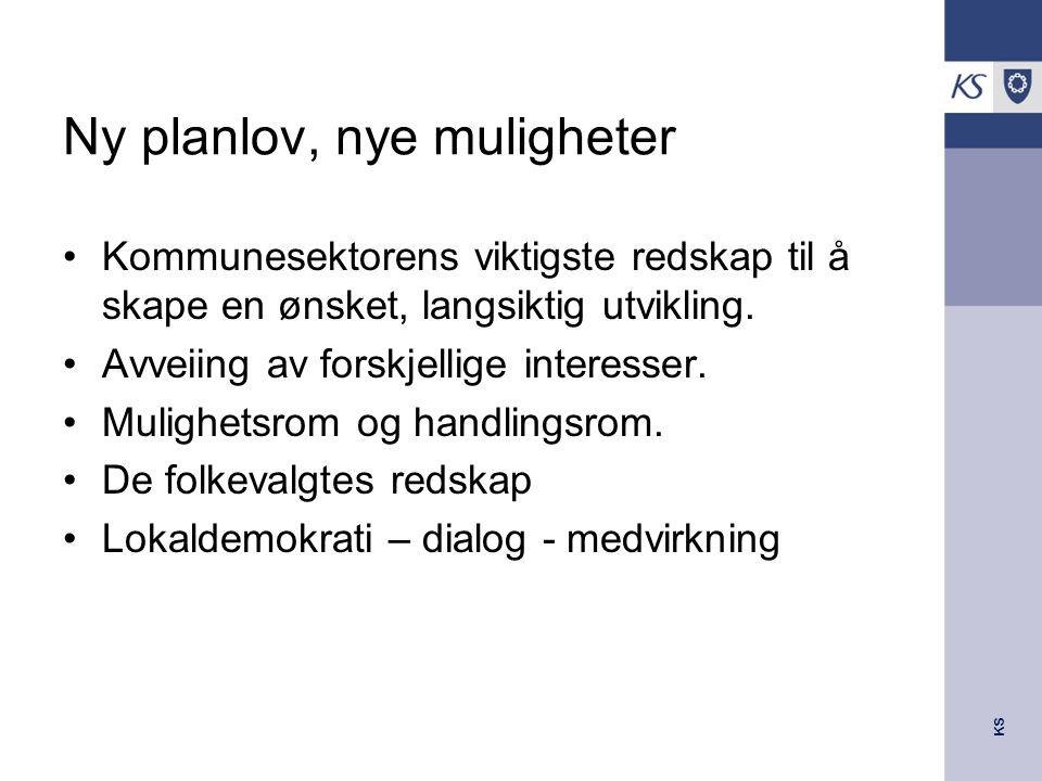 KS Ny planlov, nye muligheter Kommunesektorens viktigste redskap til å skape en ønsket, langsiktig utvikling.
