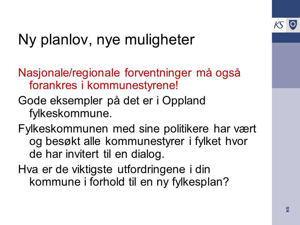 KS Ny planlov, nye muligheter Nasjonale/regionale forventninger må også forankres i kommunestyrene! Gode eksempler på det er i Oppland fylkeskommune.