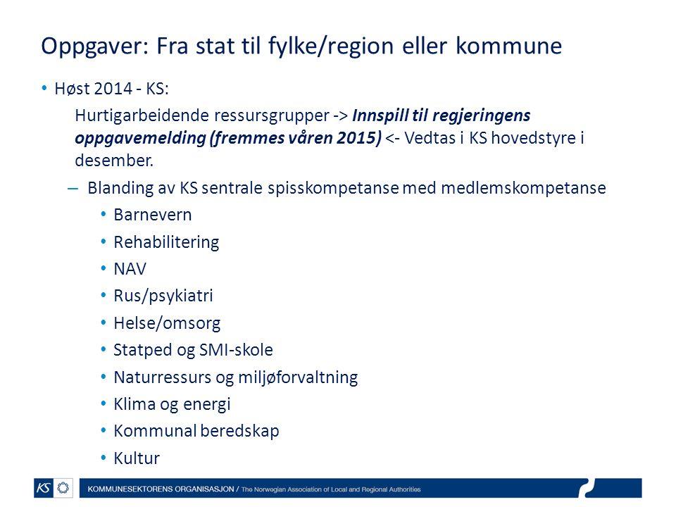 Oppgaver: Fra stat til fylke/region eller kommune Høst 2014 - KS: Hurtigarbeidende ressursgrupper -> Innspill til regjeringens oppgavemelding (fremmes våren 2015) <- Vedtas i KS hovedstyre i desember.