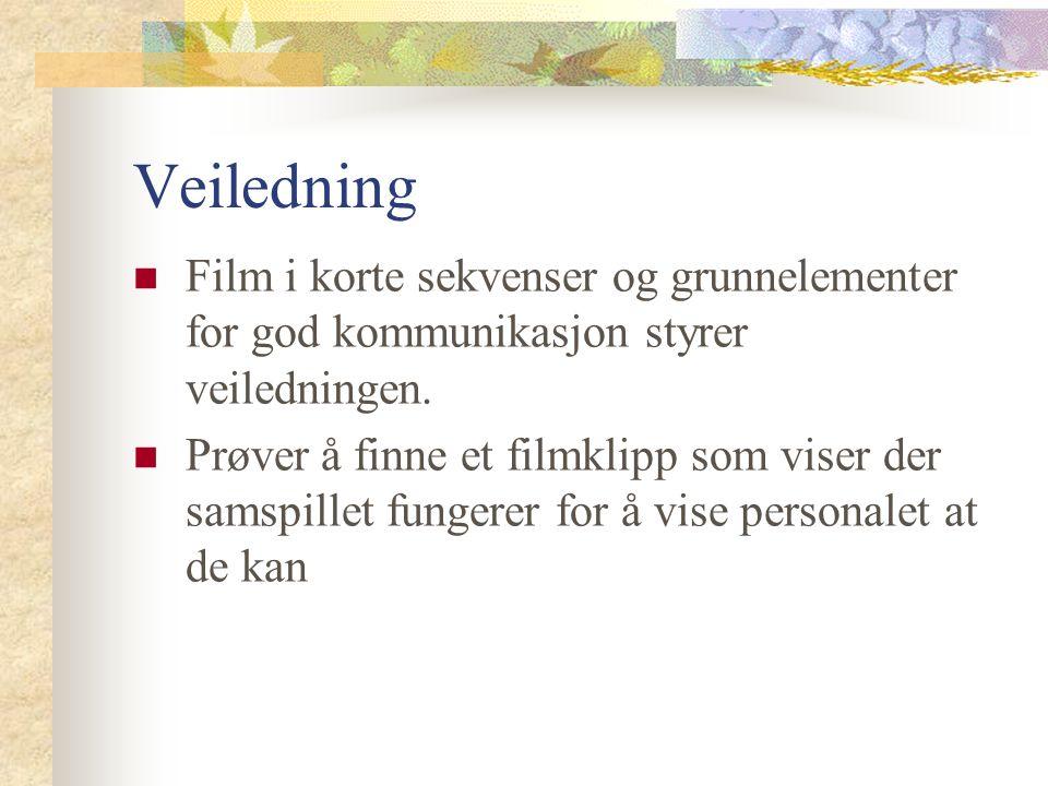 Veiledning Film i korte sekvenser og grunnelementer for god kommunikasjon styrer veiledningen.