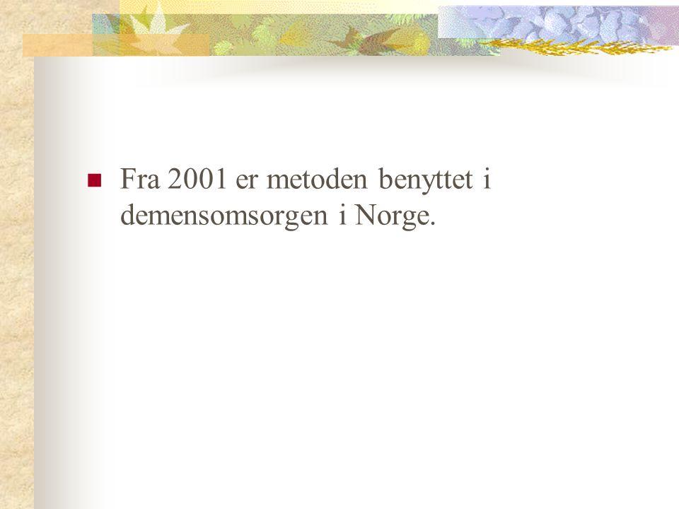 Fra 2001 er metoden benyttet i demensomsorgen i Norge.