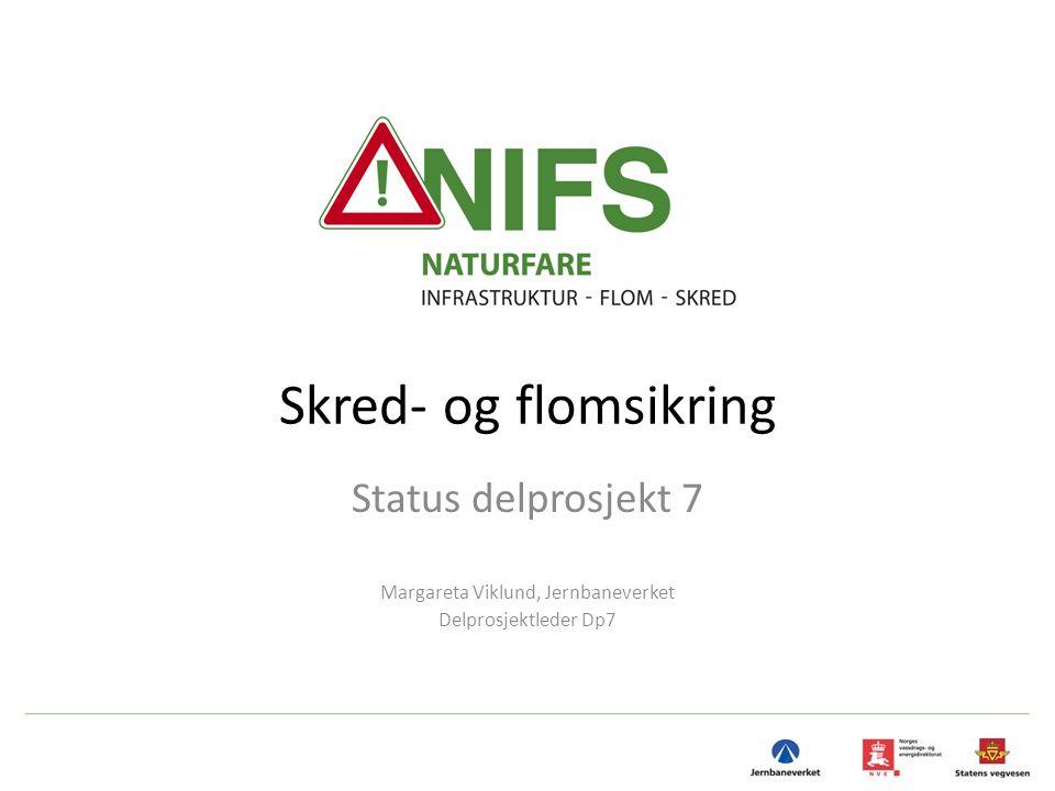 Skred- og flomsikring Status delprosjekt 7 Margareta Viklund, Jernbaneverket Delprosjektleder Dp7