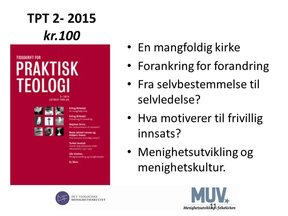 TPT 2- 2015 kr.100 En mangfoldig kirke Forankring for forandring Fra selvbestemmelse til selvledelse.