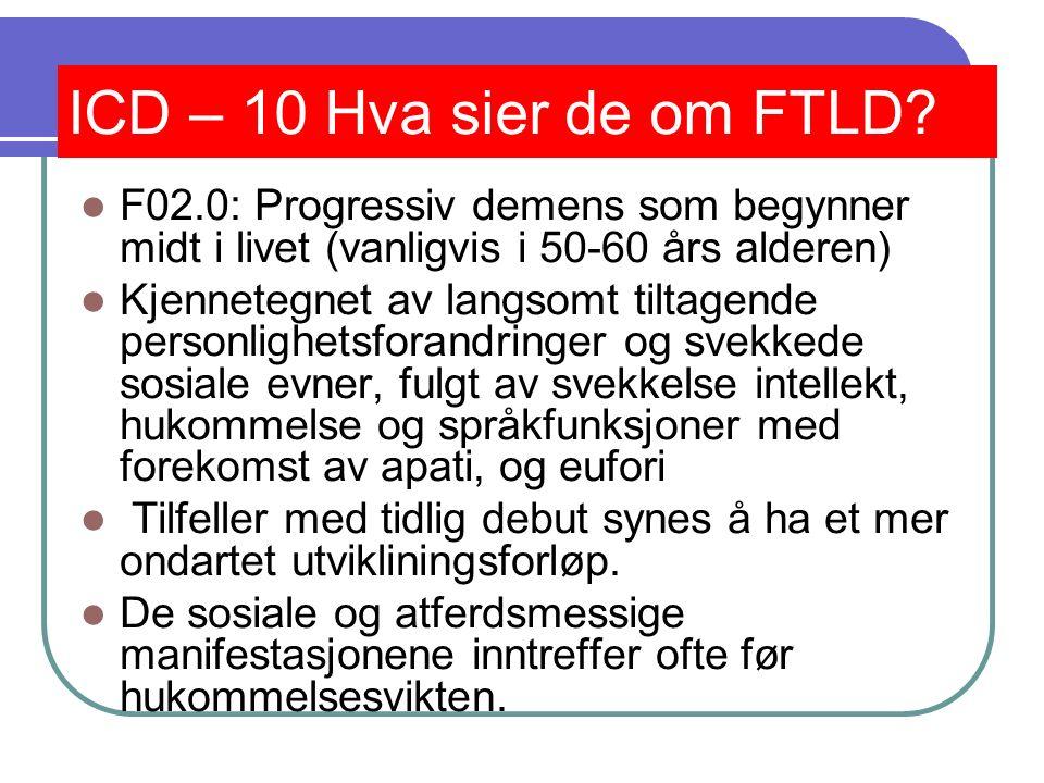 Sykdommer assosiert med FTLD Disse sykdommene forekommer ofte og noen ganger overlapper hverandre: 1) Kortikobasal ganglion degenerasjon 2) Supranuklær palsy 3) Motor nevron sykdom