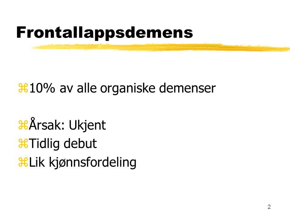2 Frontallappsdemens z10% av alle organiske demenser zÅrsak: Ukjent zTidlig debut zLik kjønnsfordeling