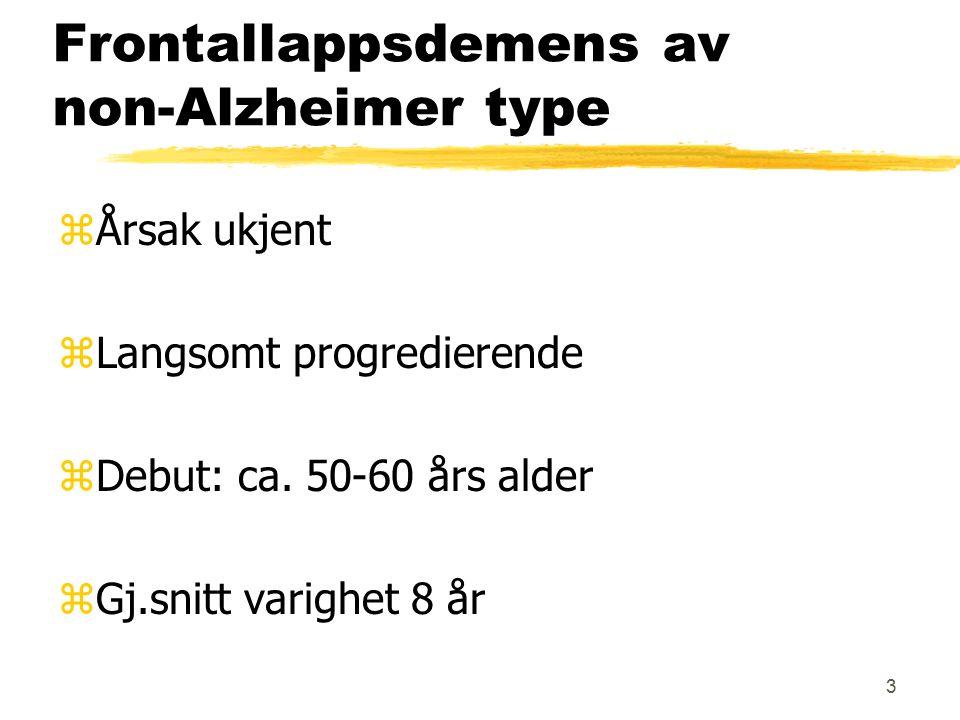 4 Pick's sykdom z1-2% av alle demenser zSamme debutalder som FLD zNoe raskere sykdomsforløp, ca.