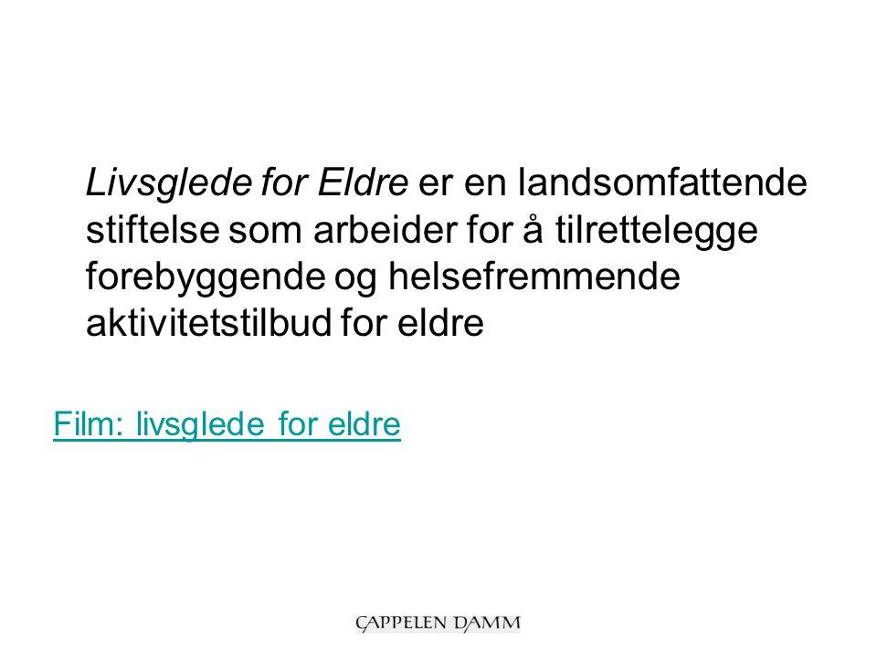 Livsglede for Eldre er en landsomfattende stiftelse som arbeider for å tilrettelegge forebyggende og helsefremmende aktivitetstilbud for eldre Film: livsglede for eldre