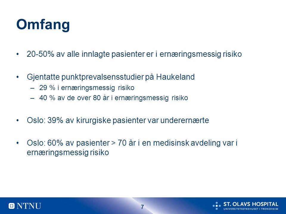 7 Omfang 20-50% av alle innlagte pasienter er i ernæringsmessig risiko Gjentatte punktprevalsensstudier på Haukeland –29 % i ernæringsmessig risiko –40 % av de over 80 år i ernæringsmessig risiko Oslo: 39% av kirurgiske pasienter var underernærte Oslo: 60% av pasienter > 70 år i en medisinsk avdeling var i ernæringsmessig risiko
