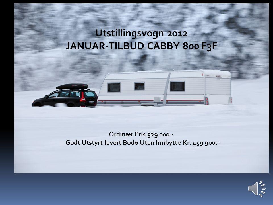 Januartilbud på Cabby 800 +F3F Utstillingsvogn 2012 JANUAR-TILBUD CABBY 800 F3F Ordinær Pris 529 000.- Godt Utstyrt levert Bodø Uten Innbytte Kr.