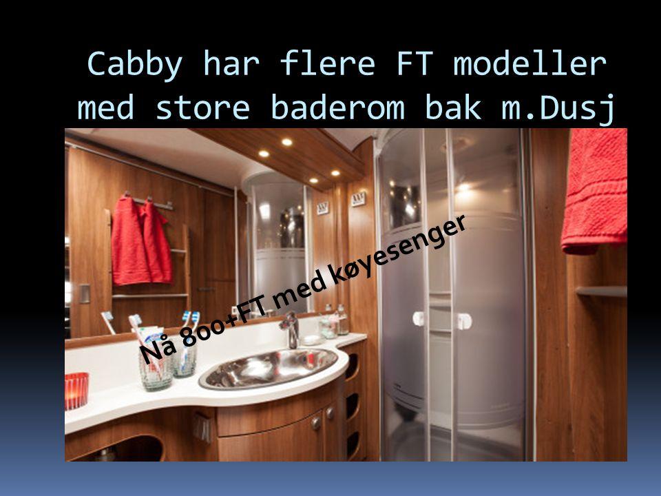 Cabby har flere FT modeller med store baderom bak m.Dusj Nå 800+FT med køyesenger