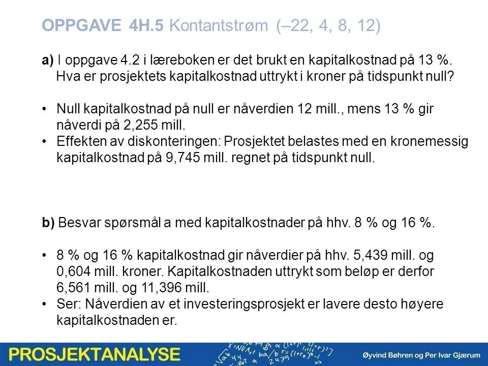 OPPGAVE 4H.5 Kontantstrøm (–22, 4, 8, 12) a) I oppgave 4.2 i læreboken er det brukt en kapitalkostnad på 13 %.
