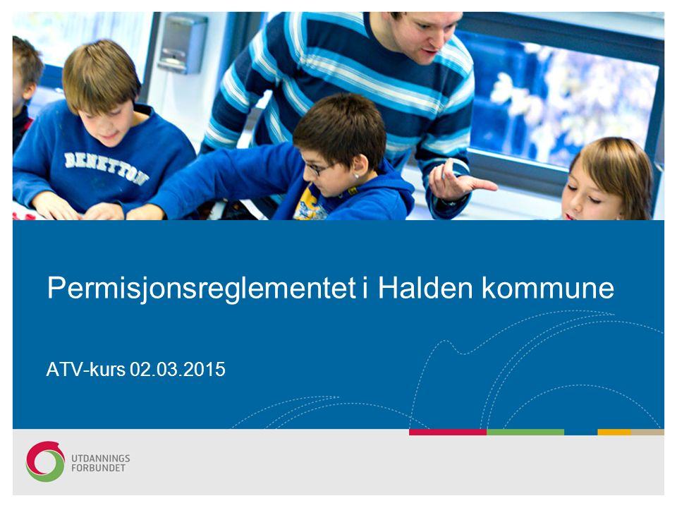 Permisjonsreglementet i Halden kommune ATV-kurs 02.03.2015