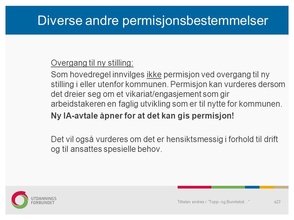 Diverse andre permisjonsbestemmelser Overgang til ny stilling: Som hovedregel innvilges ikke permisjon ved overgang til ny stilling i eller utenfor kommunen.