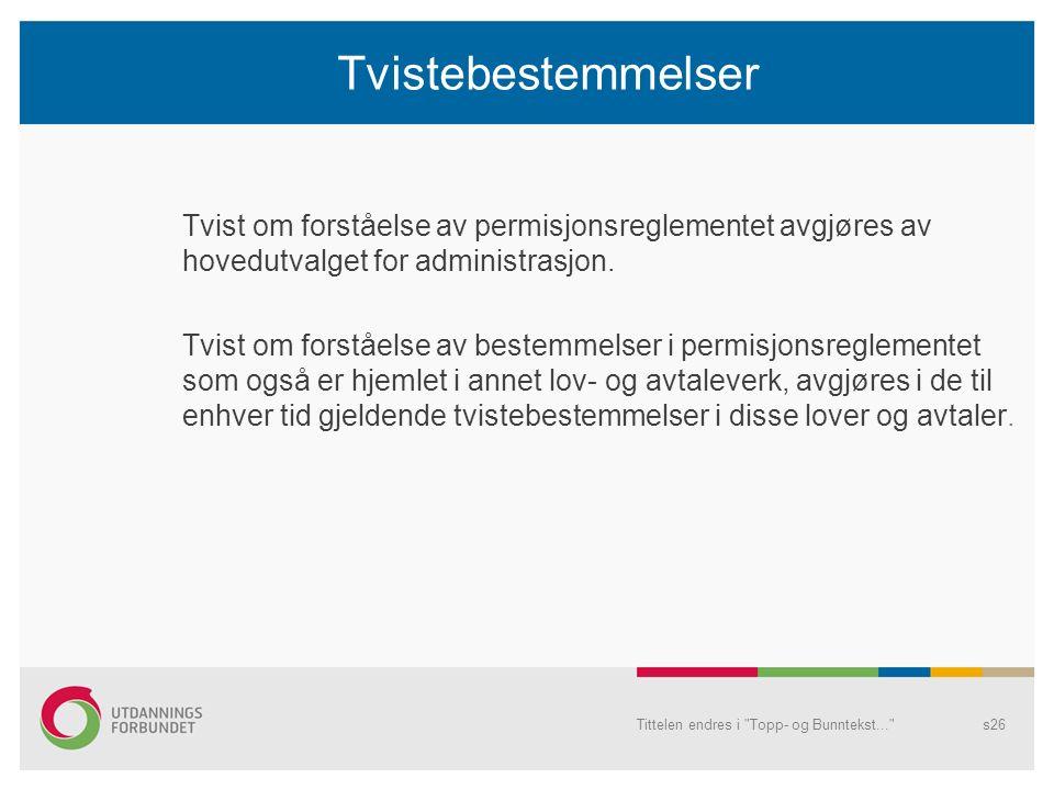 Tvistebestemmelser Tvist om forståelse av permisjonsreglementet avgjøres av hovedutvalget for administrasjon.