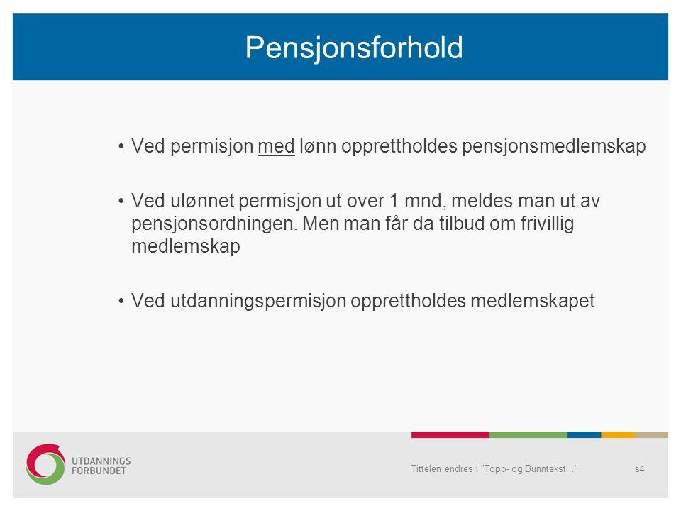 Pensjonsforhold Ved permisjon med lønn opprettholdes pensjonsmedlemskap Ved ulønnet permisjon ut over 1 mnd, meldes man ut av pensjonsordningen.
