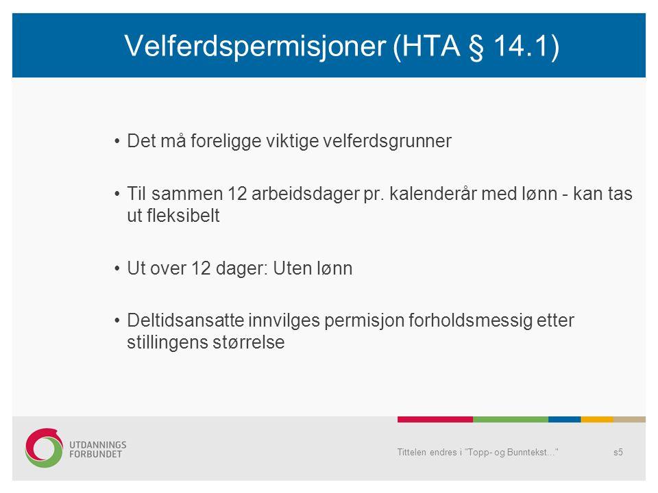 Velferdspermisjoner (HTA § 14.1) Det må foreligge viktige velferdsgrunner Til sammen 12 arbeidsdager pr.