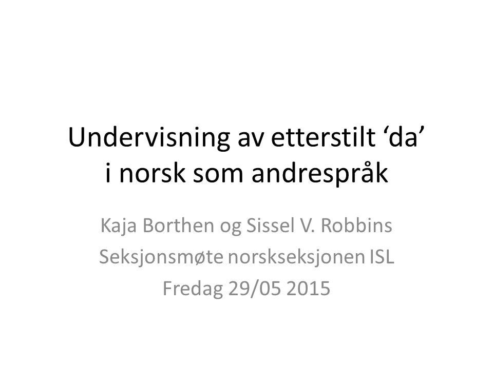 Undervisning av etterstilt 'da' i norsk som andrespråk Kaja Borthen og Sissel V.