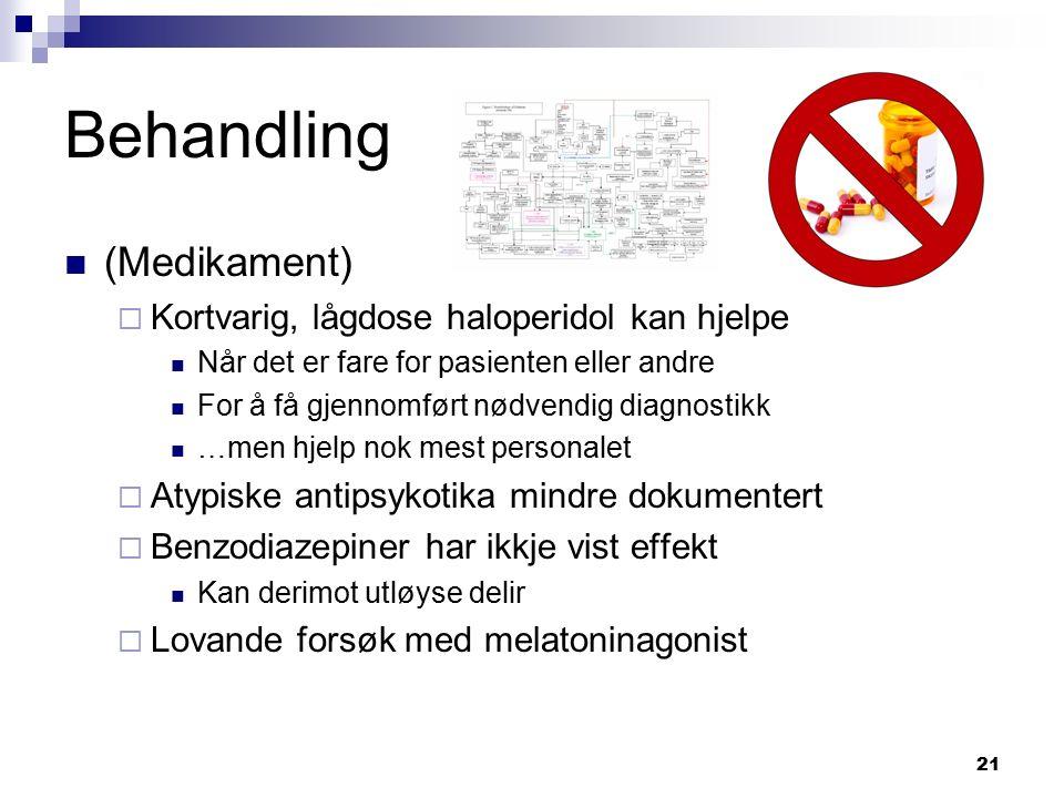 21 Behandling (Medikament)  Kortvarig, lågdose haloperidol kan hjelpe Når det er fare for pasienten eller andre For å få gjennomført nødvendig diagno