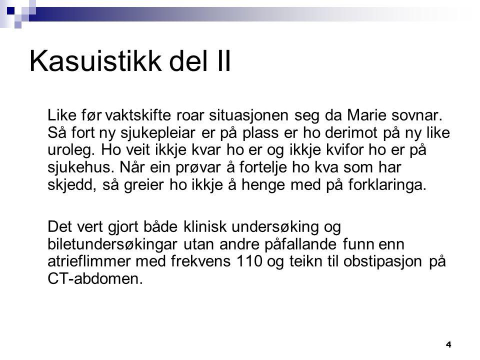 4 Kasuistikk del II Like før vaktskifte roar situasjonen seg da Marie sovnar. Så fort ny sjukepleiar er på plass er ho derimot på ny like uroleg. Ho v