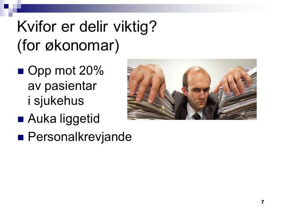 7 Kvifor er delir viktig? (for økonomar) Opp mot 20% av pasientar i sjukehus Auka liggetid Personalkrevjande