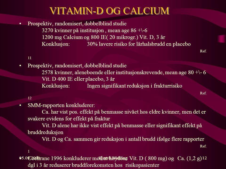 05.09.2000Kjersti Widding12 VITAMIN-D OG CALCIUM Prospektiv, randomisert, dobbelblind studie 3270 kvinner på institusjon, mean age 86 +\-6 1200 mg Calcium og 800 IE( 20 mikrogr.) Vit.