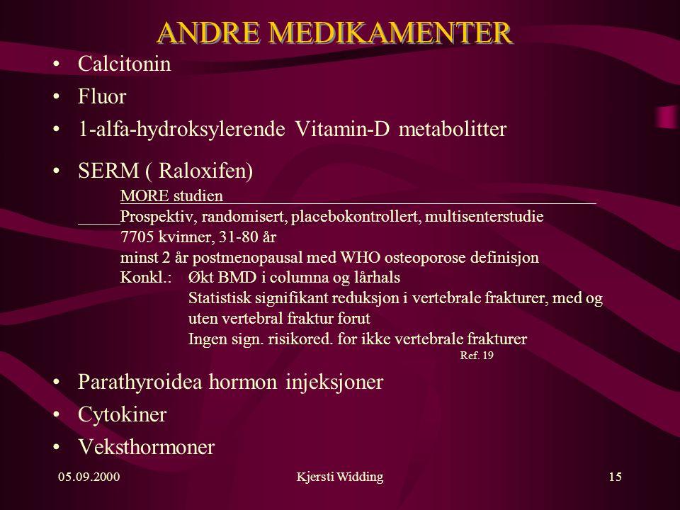 05.09.2000Kjersti Widding15 ANDRE MEDIKAMENTER Calcitonin Fluor 1-alfa-hydroksylerende Vitamin-D metabolitter SERM ( Raloxifen) MORE studien Prospektiv, randomisert, placebokontrollert, multisenterstudie 7705 kvinner, 31-80 år minst 2 år postmenopausal med WHO osteoporose definisjon Konkl.:Økt BMD i columna og lårhals Statistisk signifikant reduksjon i vertebrale frakturer, med og uten vertebral fraktur forut Ingen sign.