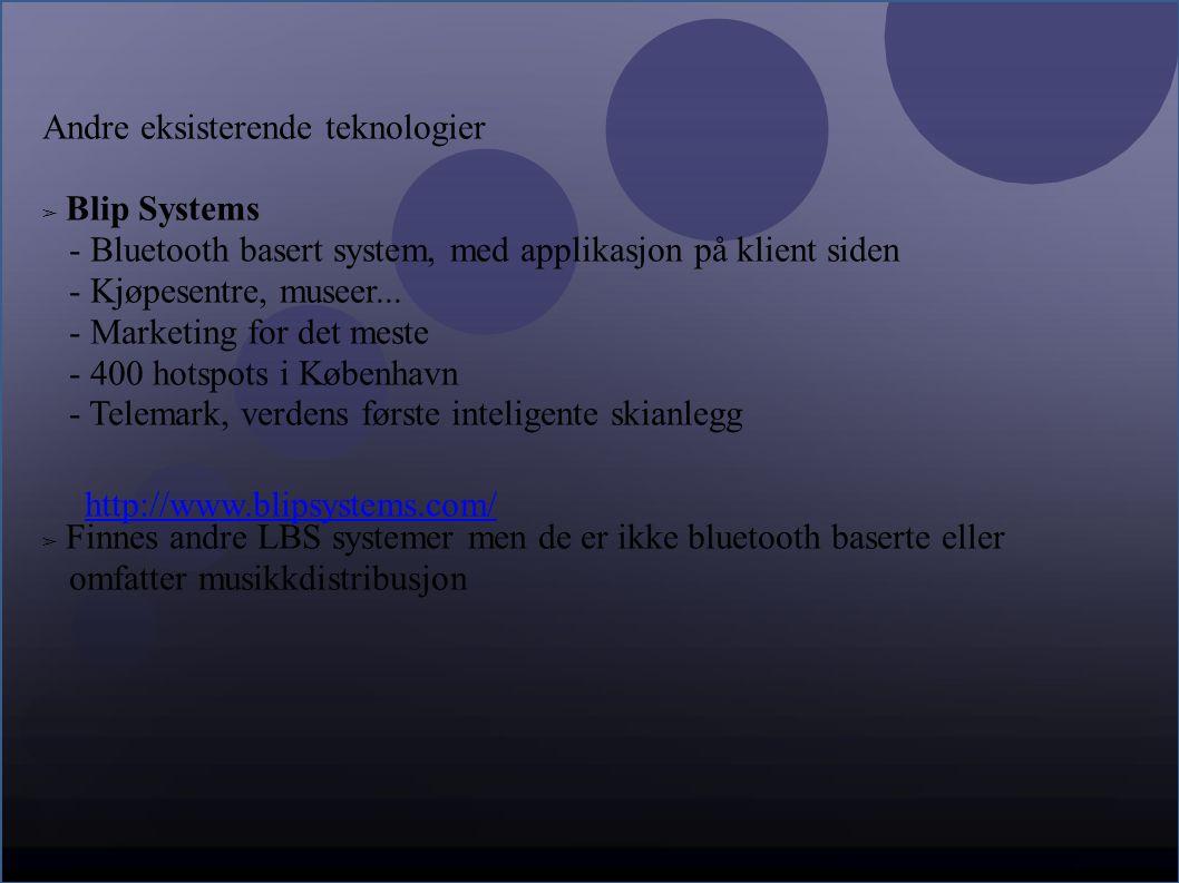 Andre eksisterende teknologier ➢ Blip Systems - Bluetooth basert system, med applikasjon på klient siden - Kjøpesentre, museer...