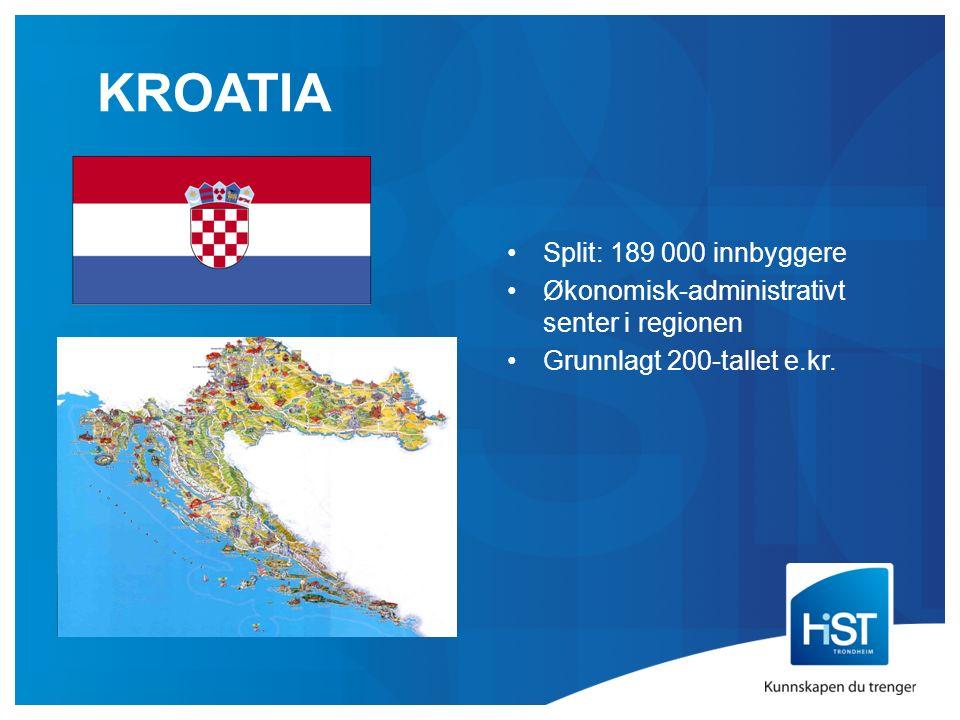 KROATIA Split: 189 000 innbyggere Økonomisk-administrativt senter i regionen Grunnlagt 200-tallet e.kr.