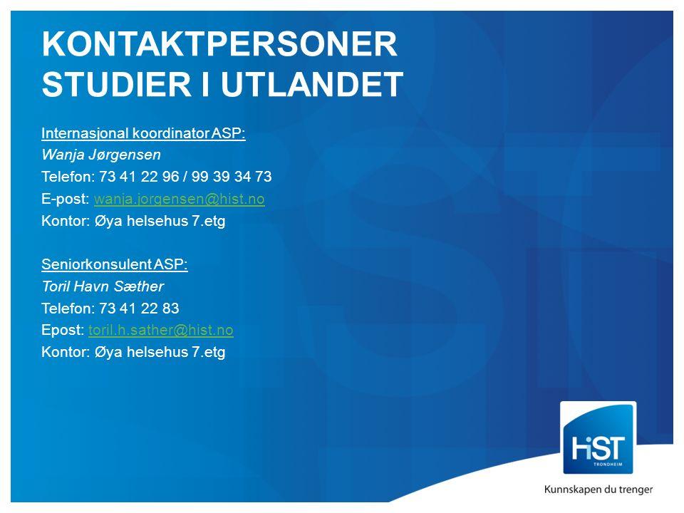KONTAKTPERSONER STUDIER I UTLANDET Internasjonal koordinator ASP: Wanja Jørgensen Telefon: 73 41 22 96 / 99 39 34 73 E-post: wanja.jorgensen@hist.nowanja.jorgensen@hist.no Kontor: Øya helsehus 7.etg Seniorkonsulent ASP: Toril Havn Sæther Telefon: 73 41 22 83 Epost: toril.h.sather@hist.notoril.h.sather@hist.no Kontor: Øya helsehus 7.etg