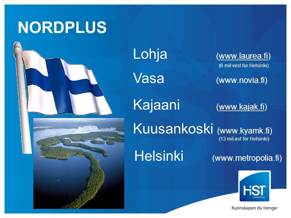 NORDPLUS Lohja (www.laurea.fi) (6 mil vest for Helsinki) Vasa (www.novia.fi) Kajaani (www.kajak.fi) Kuusankoski (www.kyamk.fi) (13 mil øst for Helsinki) Helsinki (www.metropolia.fi)