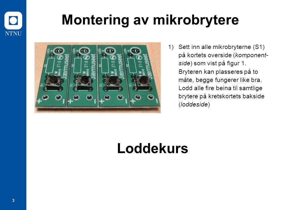 3 Montering av mikrobrytere 1)Sett inn alle mikrobryterne (S1) på kortets overside (komponent side) som vist på figur 1.